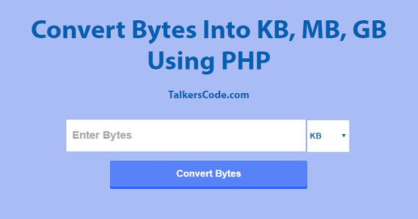2019 Updated] Convert Bytes Into KB, MB And GB Using PHP
