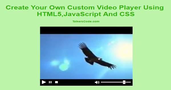 Create Your Own Custom Video Player Using HTML5 And JavaScript