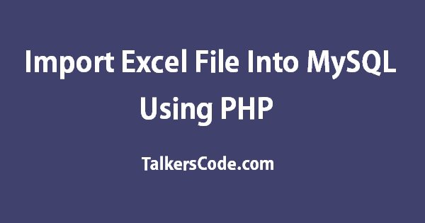 Import Excel File Into MySQL Using PHP