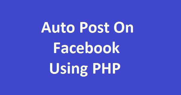 Auto Post On Facebook Using PHP