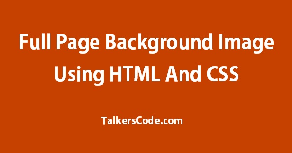 Full Page Background Image Using HTML And CSS On TalkersCodecom