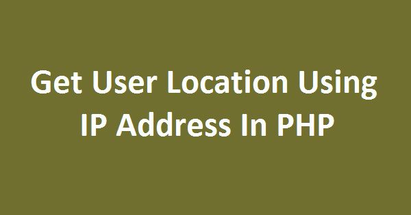 2019 Updated] Get User Location Using IP Address In PHP