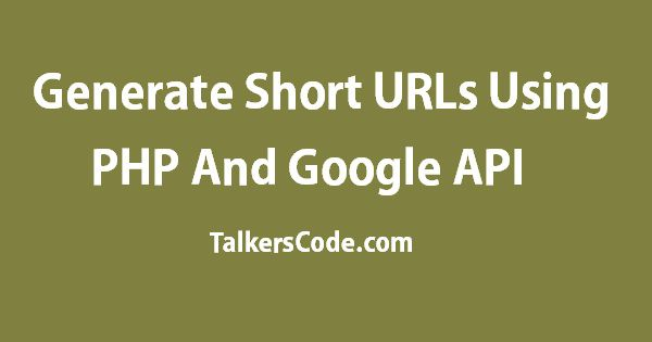 2019 Updated] Generate Short URLs Using PHP And Google API