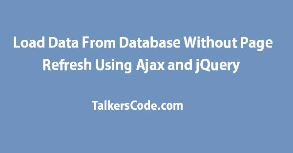 Load Data From Database Without Page Refresh Using Ajax and
