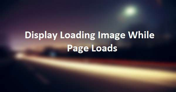 2019 Updated] Display Loading Image While Page Loads