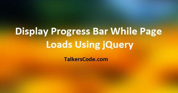 Display Progress Bar While Page Loads Using jQuery
