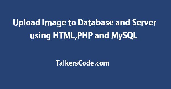 2019 Updated] Upload Image to Database and Server using HTML,PHP and